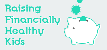 Raising Financially Healthy Kids